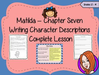 Complete Lesson on Character Descriptions  Related to Matilda by Roald DahlThis download includes a complete, character description lesson on the seventh chapter of the book Matilda by Roald Dahl. Children will read and discuss the chapter. There is a PowerPoint to explain character descriptions with examples and the elements broken down.