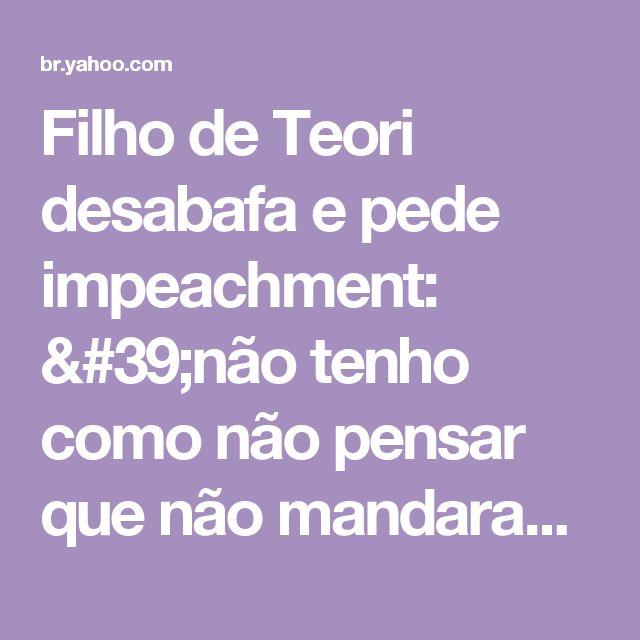 Filho de Teori desabafa e pede impeachment: 'não tenho como não pensar que não mandaram matar o meu pai'