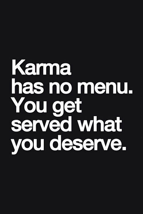 You get served what you deserve. Tap to see more funny quotes about karma. @mobile9
