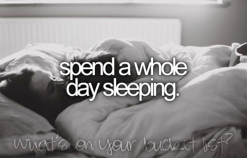 : Buckets Lists, Life, Be Nice, Beds, Lazy Day, Dreams, I'M Sick, Before I Die, Things To Do