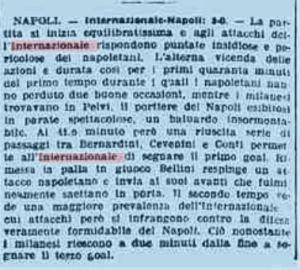 1926/27 1. giornata: Napoli-Inter 0-3 (3 settembre 1926)  NAPOLI: Pelvi, Catapano, Pirandello; Minter, Kreuzer, Innocenti; De Martino, Latella, Ghisi, Sallustro, Sacchi.  INTER: Zamberletti, Bellini, Gianfardoni; Pietroboni, Giustacchini, Agradi; Conti, Cevenini III, Bernardini, Powolny, Castellazzi.  ARBITRO: Pinasco  RETI: 44′ pt Bernardini, 45′ pt e 44′ st Powolny  CLASSIFICA: Casale Genoa Inter Juventus Modena 2; Alba Brescia Napoli ProVercelli HellasVerona 0.