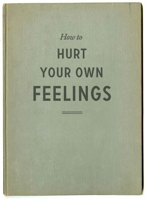 hurt your own feelings