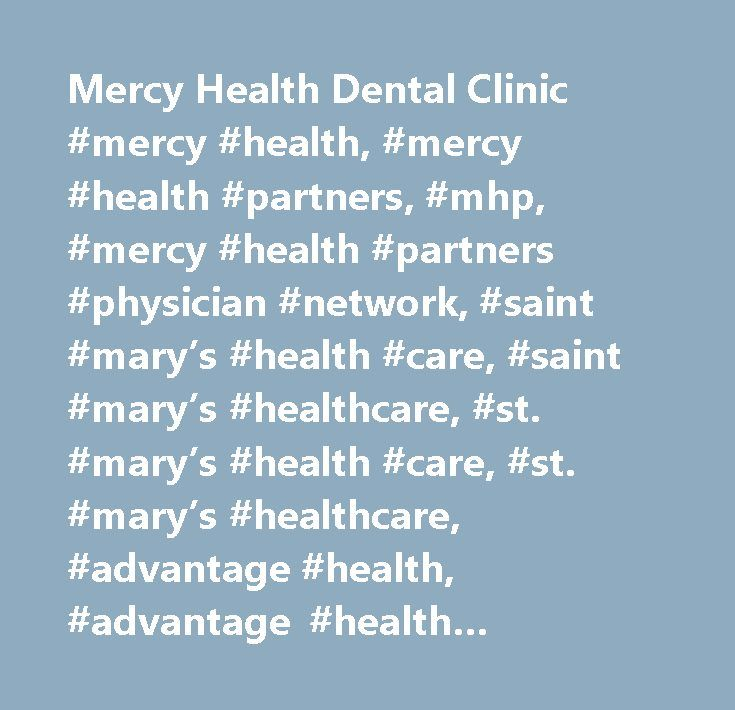 Mercy Health Dental Clinic #mercy #health, #mercy #health #partners, #mhp, #mercy #health #partners #physician #network, #saint #mary's #health #care, #saint #mary's #healthcare, #st. #mary's #health #care, #st. #mary's #healthcare, #advantage #health, #advantage #health #physician #network, #health #care, #healthcare, #west #michigan, #michigan, #grand #rapids, #muskegon, #lakeshore, #hospital, #emergency, #emergency #room, #er, #emergency #care, #ambulance, #ambulatory #care, #urgent…
