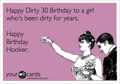 Happy Dirty 30 Birthday To A Girl Whos Been For Years Hooker