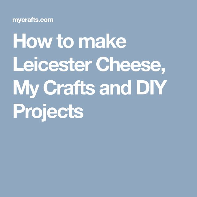 How to make Leicester Cheese, My Crafts and DIY Projects