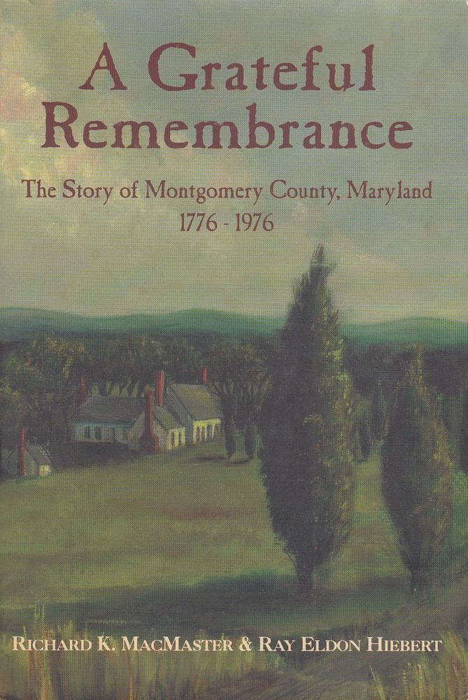 Grateful Remembrance Story of Montgomery County Maryland 1776-1976 Richard MacMa
