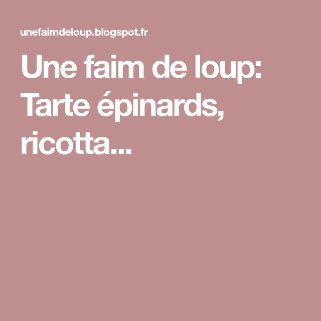 Une faim de loup: Tarte épinards, ricotta...