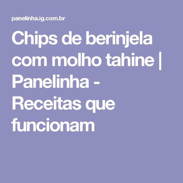 Chips de berinjela com molho tahine | Panelinha - Receitas que funcionam