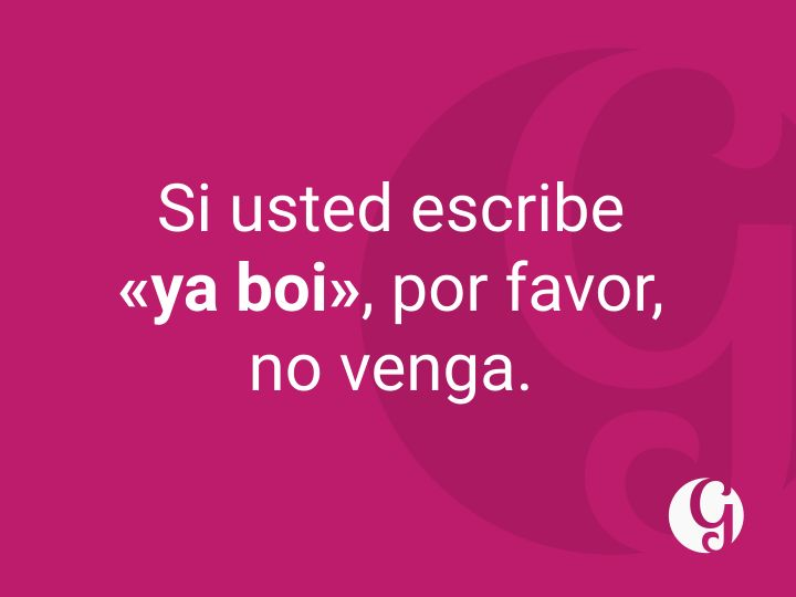 Si usted escribe «ya boi», por favor, no venga. - #Chistes ortográficos