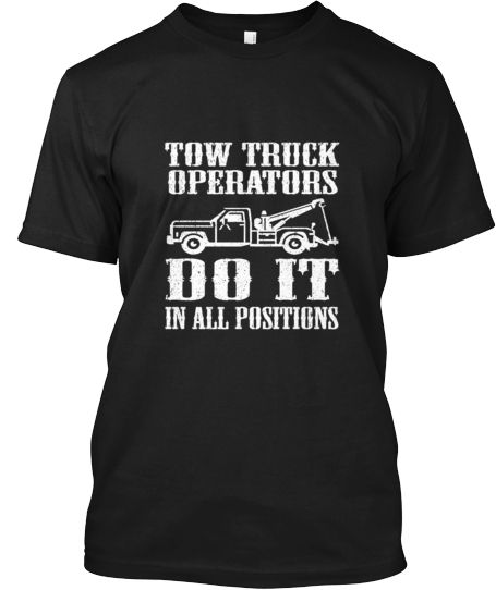 Tow Truck Operators Do It | Teespring