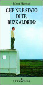 Johan Harstad, Che ne è stato di te, Buzz Aldrin? Johan Harstad sa come raccontare le storie!