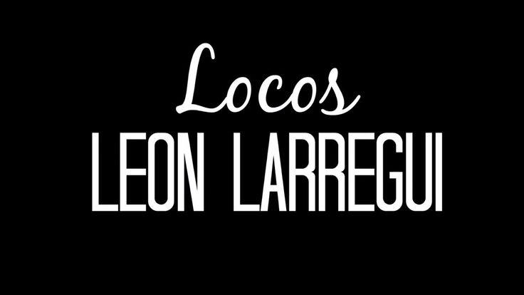 León Larregui - Locos (LETRA)