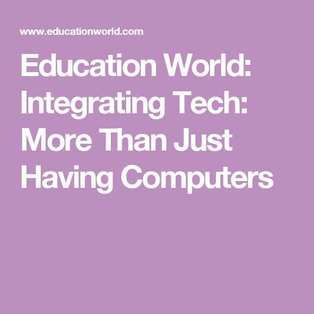 Education World: Integrating Tech: More Than Just Having Computers