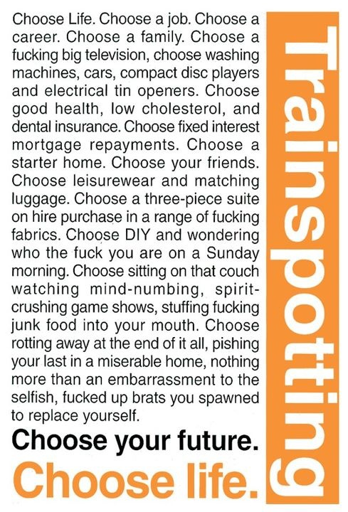 Choose your future. Choose life. | Trainspotting poster ...