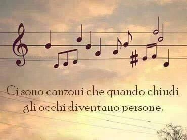 """There are songs that, when you close your eyes, become persons"" vedi anche http://www.messaggi-online.it"