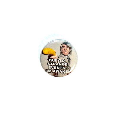 Funny-Morning-Button-Due-To-Strange-Events-I-039-m-Awake-Random-Humor-Pin-Pinback-1-034