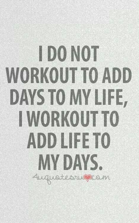 I do not workout to add days to my life, I workout to add life to my days. #Fitgirlcode #fitspiration #motivation