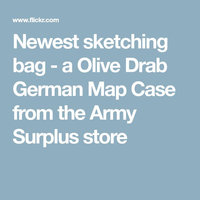 Newest sketching bag - a Olive Drab German Map Case from the Army Surplus store