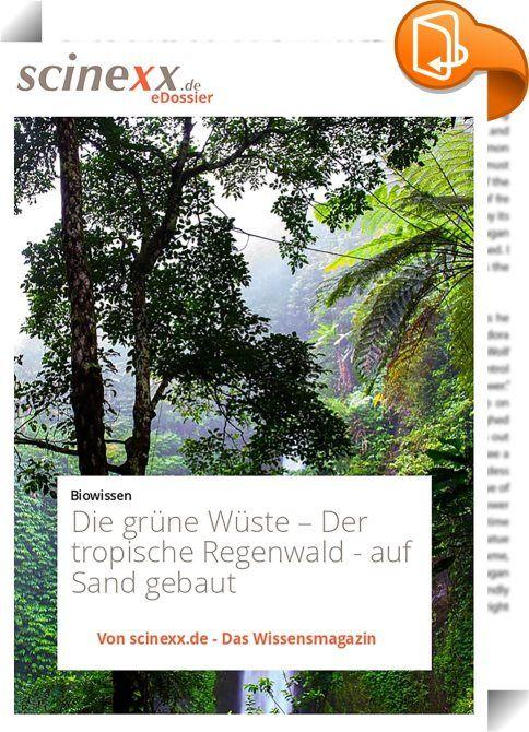Die grüne Wüste    ::  Scheinbar endloses Grün - auf einer Fläche von nur wenigen Quadratkilometern wachsen hier mehr verschiedene Baumarten als in ganz Europa.  Seit mehr als 200 Millionen Jahren bestehen die Tropenwälder und bilden damit den ältesten und - bis vor kurzem - auch stabilsten Lebensraum der Kontinente.  Tausende von Pflanzenarten und Millionen Insektenarten sind bisher noch nicht mal vom Menschen entdeckt. Die Produktion an Biomasse im Regenwald ist um ein Vielfaches grö...