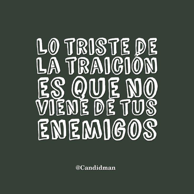 Lo triste de la traición es que no viene de tus enemigos.  @Candidman     #Frases Candidman Reflexión Traición @candidman