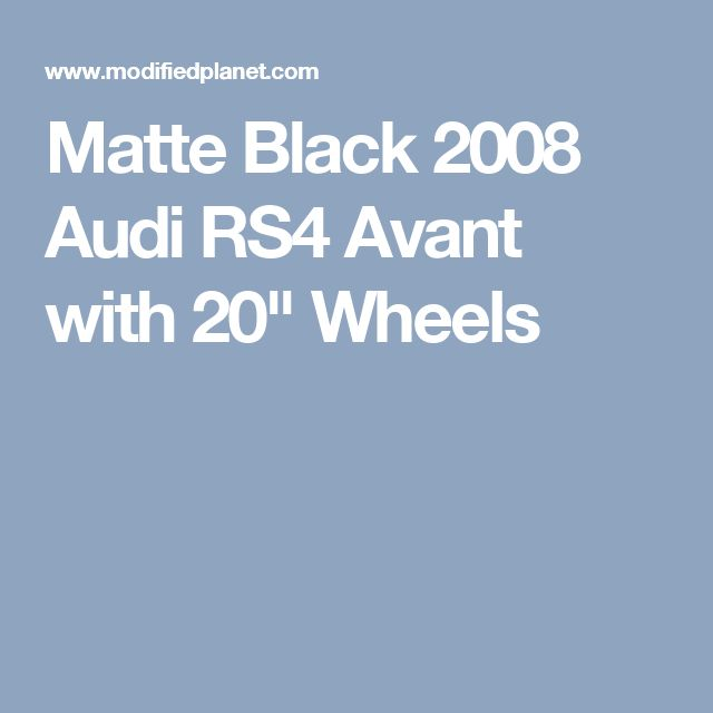 "Matte Black 2008 Audi RS4 Avant with 20"" Wheels"