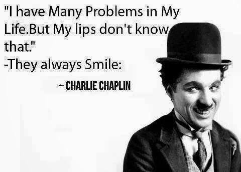 """I have many problems in my life. But my lips don;t know that."" - They always smile. ~Charlie Chaplin #Life #Smile #Quotes"