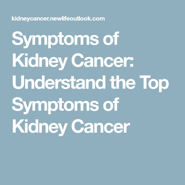 Symptoms of Kidney Cancer: Understand the Top Symptoms of Kidney Cancer