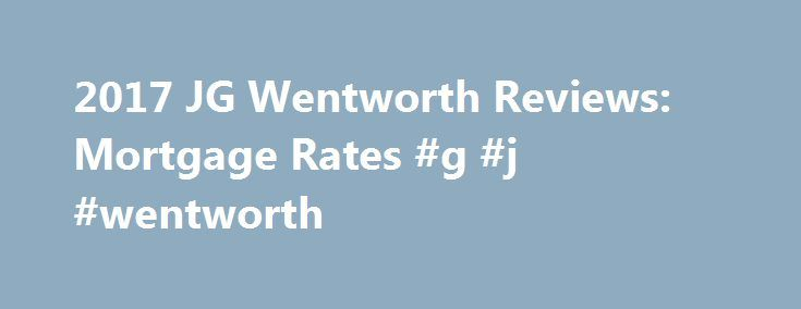 2017 JG Wentworth Reviews: Mortgage Rates #g #j #wentworth http://charlotte.remmont.com/2017-jg-wentworth-reviews-mortgage-rates-g-j-wentworth/  # JG Wentworth Review J.G. Wentworth Home Lending is a direct lender with highly competitive mortgage rates, an easy application process and award winning customer service. The company offers a wide variety of loan programs including fixed and adjustable rate mortgages, FHA loans with a low down payment, VA mortgages with no down payment and Jumbo…