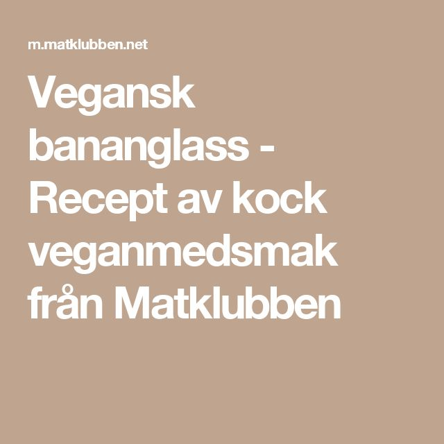 Vegansk bananglass - Recept av kock veganmedsmak från Matklubben