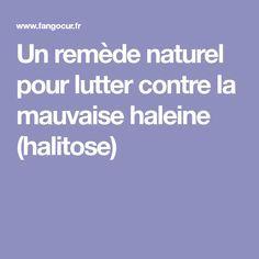 Un remède naturel pour lutter contre la mauvaise haleine (halitose)