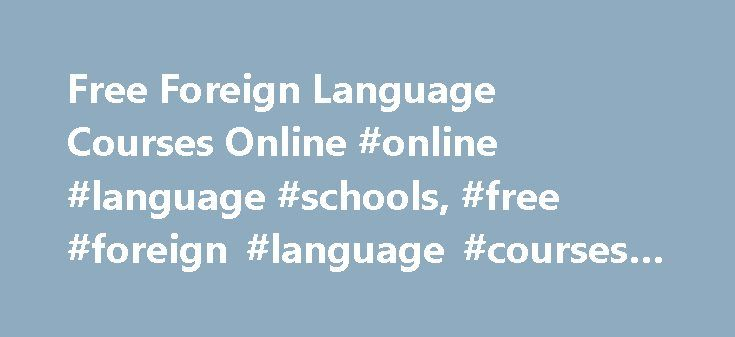 Free Foreign Language Courses Online #online #language #schools, #free #foreign #language #courses #online http://missouri.nef2.com/free-foreign-language-courses-online-online-language-schools-free-foreign-language-courses-online/  # Free Foreign Language Courses Online Online Foreign Language Courses for Credit While free online courses can include much of the same content as traditional classes, they usually don't award college credit. There are, however, online credited options available…