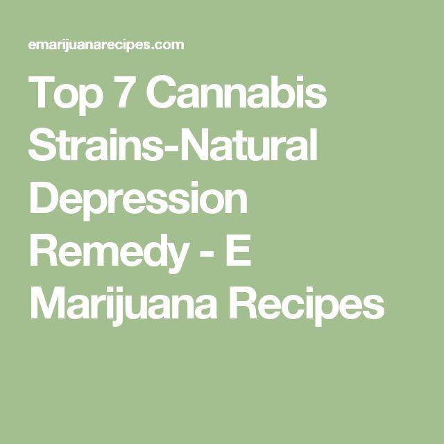 Top 7 Cannabis Strains-Natural Depression Remedy - E Marijuana Recipes