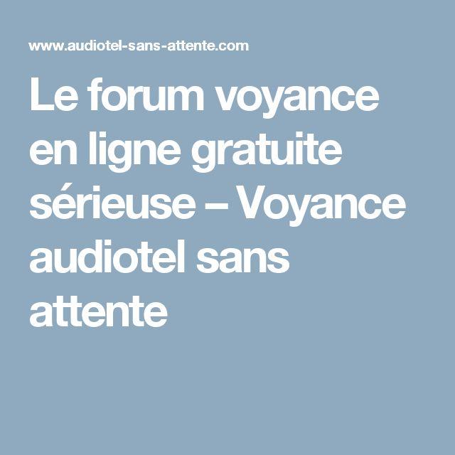 Le forum voyance en ligne gratuite sérieuse – Voyance audiotel sans attente
