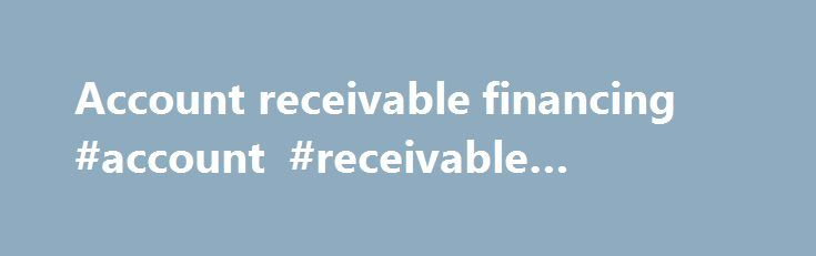 Account receivable financing #account #receivable #financing http://law.nef2.com/account-receivable-financing-account-receivable-financing/  # Accounts Receivable Factoring (or Invoice factoring ) involves a transaction between Seller (Client) and Buyer (AeroFund) for the sale and purchase of invoices. Thousands of large, medium-sized, and small nationwide businesses factor their receivables to avoid the wait of 30, 60, or 90 days for payments from their customers. By selling their invoices…