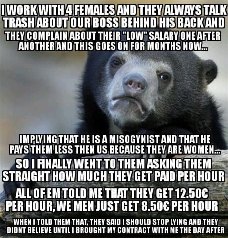 Plus they don't have to work on weekends and they just have 8 hours shifts while I can't choose to have 8 hour shifts I have to take the 12 hour shifts or I can leave, there are enough men in line...