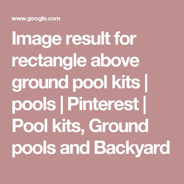 Image result for rectangle above ground pool kits | pools | Pinterest | Pool kits, Ground pools and Backyard