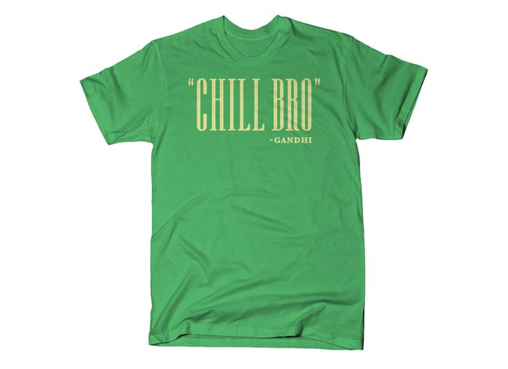 Chill Bro Quote T-Shirt by SnorgTees. Men's and women's sizes available. Check out our full catalog for tons of funny t-shirts.