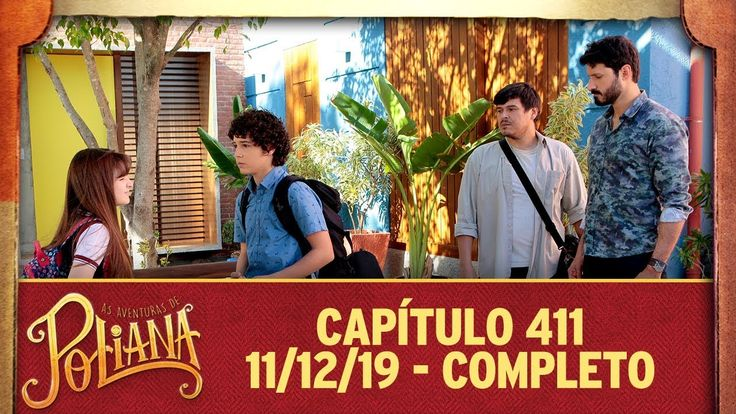 As Aventuras De Poliana Capitulo 411 11 12 19 Completo