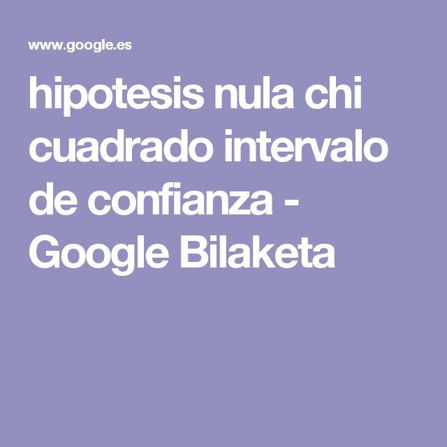 hipotesis nula chi cuadrado intervalo de confianza - Google Bilaketa