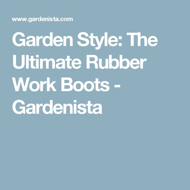 Garden Style: The Ultimate Rubber Work Boots - Gardenista