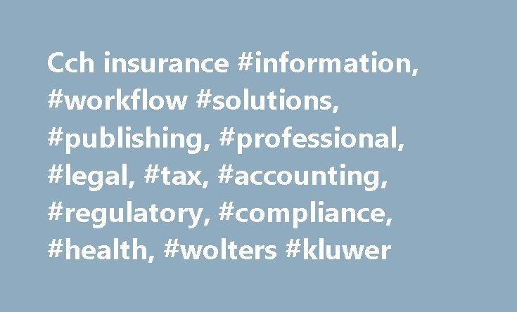 Cch insurance #information, #workflow #solutions, #publishing, #professional, #legal, #tax, #accounting, #regulatory, #compliance, #health, #wolters #kluwer http://rwanda.remmont.com/cch-insurance-information-workflow-solutions-publishing-professional-legal-tax-accounting-regulatory-compliance-health-wolters-kluwer/  # Trends in Tech,Productivity & AI Trends in Tech,Productivity & AI Every day, our customers make critical decisions to help save lives, improve the way we do business, build…