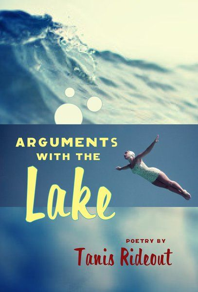 Arguments with the Lake by Tanis Rideout (Poetry from Wolsak and Wynn): This is an exhilarating book of poetry, at once tender and terrifying; like a cold dip in Lake Ontario, it will engulf you and leave you breathless. Arguments with the Lake confirms Rideout's arrival as a major new talent in Canadian letters.