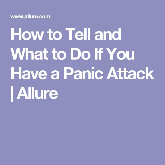 How to Tell and What to Do If You Have a Panic Attack | Allure