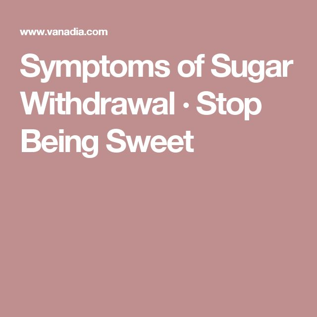 Symptoms of Sugar Withdrawal · Stop Being Sweet