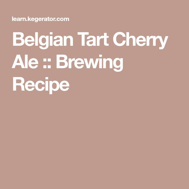 Belgian Tart Cherry Ale :: Brewing Recipe