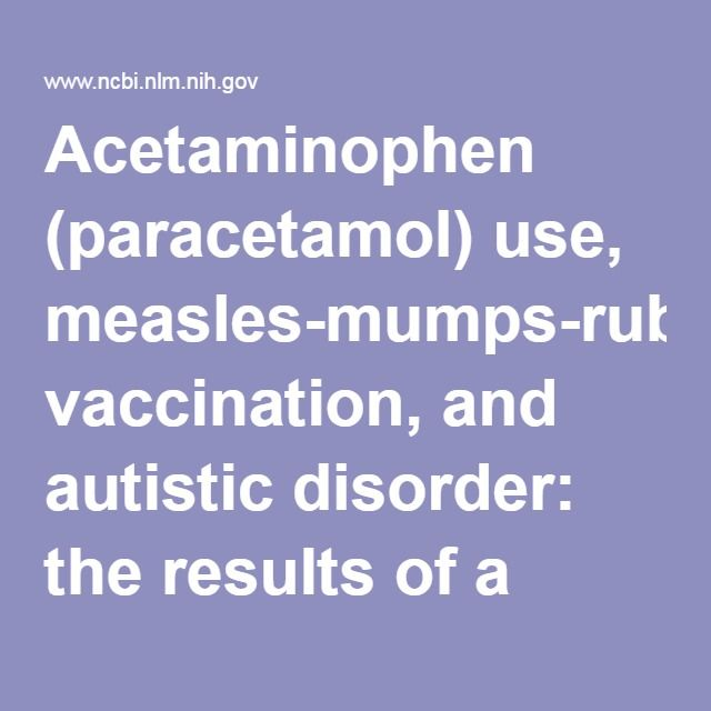 Acetaminophen (paracetamol) use, measles-mumps-rubella vaccination, and autistic disorder: the results of a parent survey. - PubMed - NCBI