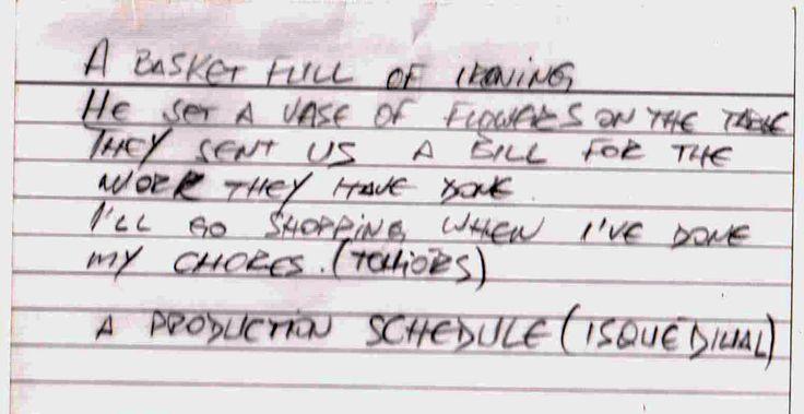 Uma notinha achada na nossa caixa de sugestões. O qué vocês acham? Poesía, lista de tarefas, pensamentos inconexos?  (Uma cesta cheia de engomar Ele colocou um vaso de flores sobre a mesa Eles nos enviaram uma conta para o trabalho que fizeram Vou fazer compras quando acabar minhas tarefas  Um cronograma de produção)