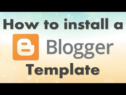 How to install a Blogger Template - YouTube