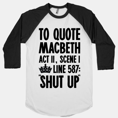 """To Quote Macbeth Act ll, Scene l, Line 587: 'Shut Up'"" T-shirt"
