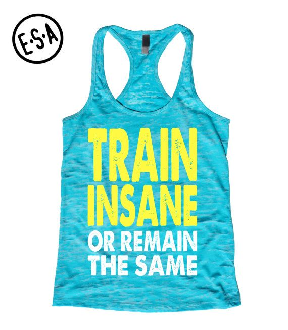 Train Insane Or Remain The Same. Workout Tank. by EnlightenedState, $15.99